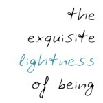 the exquisite lightness of being